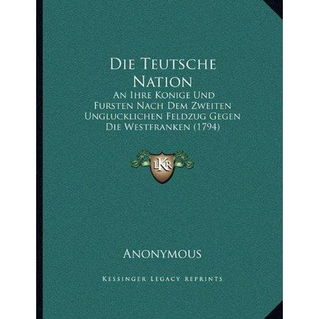 Die Teutsche Nation  An Ihre Konige Und Fursten Nach Dem Zweiten Unglucklichen Feldzug Gegen Die Westfranken  1794