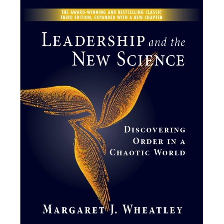 Leadership and the New Science : Discovering Order in a Chaotic (New Order The Best Of New Order)
