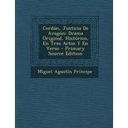 Cerdan, Justicia de Aragon : Drama Original, Historico, En Tres Actos y En Verso - Primary Source Edition