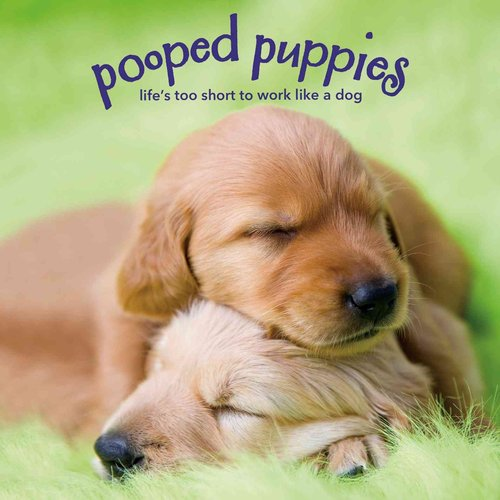 Pooped Puppies: Life's Too Short to Work Like a Dog