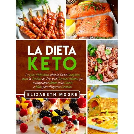 La Dieta Keto: La Guía Definitiva sobre la Dieta Cetogénica para la Pérdida de Peso y la Claridad Mental que incluye cómo entrar en la Cetosis e Ideas para Preparar Comidas - eBook ()