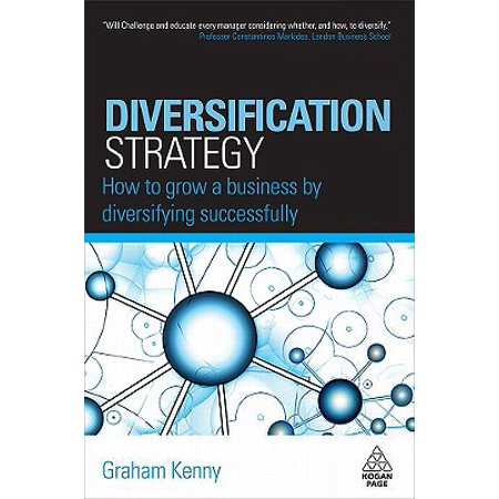 Diversification Strategy : How to Grow a Business by Diversifying Successfully