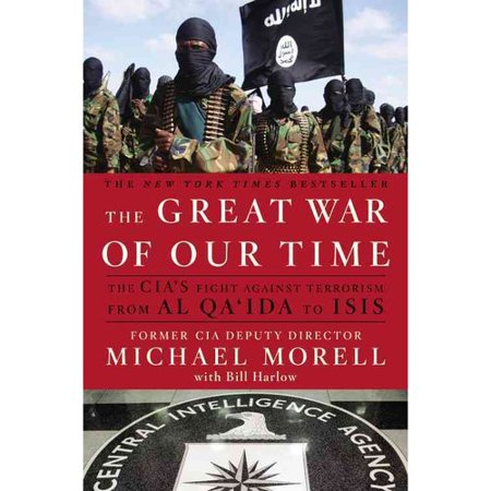 The Great War Of Our Time  The Cias Fight Against Terrorism   From Al Qaida To Isis