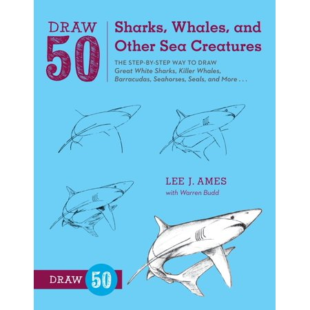 Draw 50 Sharks, Whales, and Other Sea Creatures : The Step-by-Step Way to Draw Great White Sharks, Killer Whales, Barracudas, Seahorses, Seals, and More... - Halloween Creatures Draw