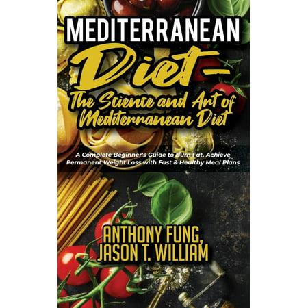 Mediterranean Diet - The Science and Art of Mediterranean Diet: A Complete Beginner