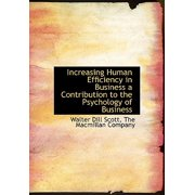 Increasing Human Efficiency in Business a Contribution to the Psychology of Business