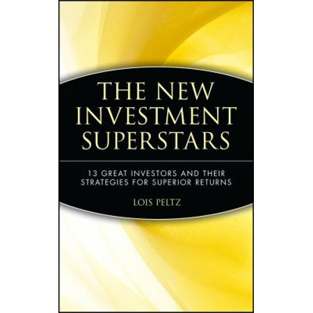 The New Investment Superstars  13 Great Investors And Their Strategies For Superior Returns
