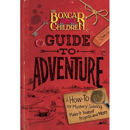 The Boxcar Children Guide to Adventure : A How-To for Mystery Solving, Make-It-Yourself Projects, and - Adventure Books For Kids