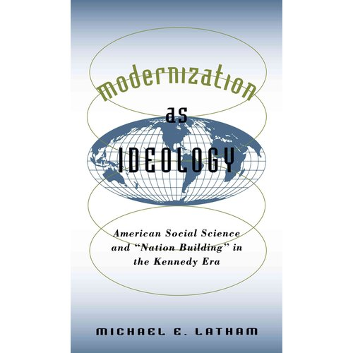 """Modernization as Ideology: American Social Science and """"Nation Building"""" in the Kennedy Era"""