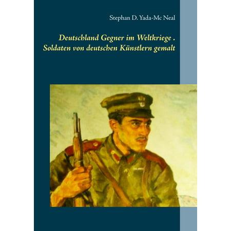 Deutschlands Gegner im Weltkriege. Soldaten von deutschen Künstlern gemalt - eBook (Gemalt Sonnenbrille)