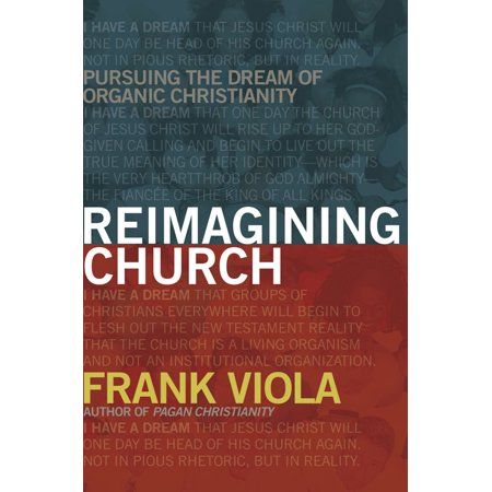 Reimagining Church : Pursuing the Dream of Organic - Autographed Frank Viola