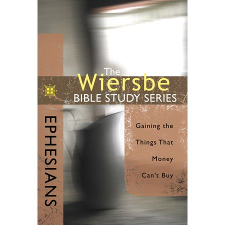 The Wiersbe Bible Study Series: Ephesians : Gaining the Things That Money Can't Buy