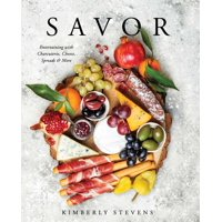 Savor : Entertaining with Charcuterie, Cheese, Spreads & More