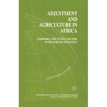 Adjustment And Agriculture In Africa  Farmers  The State And The World Bank In Guinea