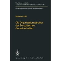 Die Organisationsstruktur Der Europ�ischen Gemeinschaften : Rechtliche Gestaltungsm�glichkeiten Und Grenzen