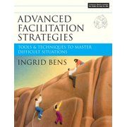 Advanced Facilitation Strategies: Tools and Techniques to Master Difficult Situations (Other)