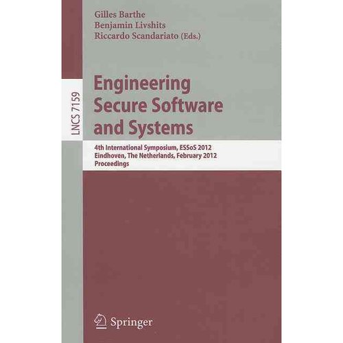 Engineering Secure Software and Systems: 4th International Symposium, ESSoS 2012, Eindhoven, the Netherlands, February, 16-17, 2012, Proceedings
