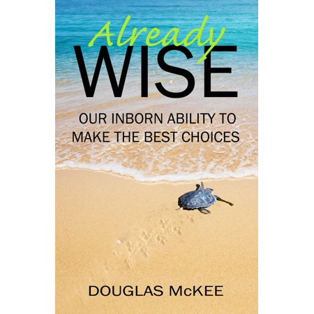 Already Wise: Our Inborn Ability to Make the Best Choices -
