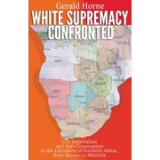 White Supremacy Confronted: U.S. Imperialism and Anti-Communisim vs. the Liberation of Southern Africa, from Rhodes to Mandela (Paperback)