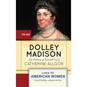 Lives of American Women: Dolley Madison: The Problem of National Unity (Paperback)