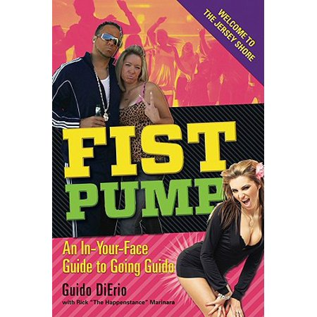 Fist Pump : An In-Your-Face Guide to Going Guido