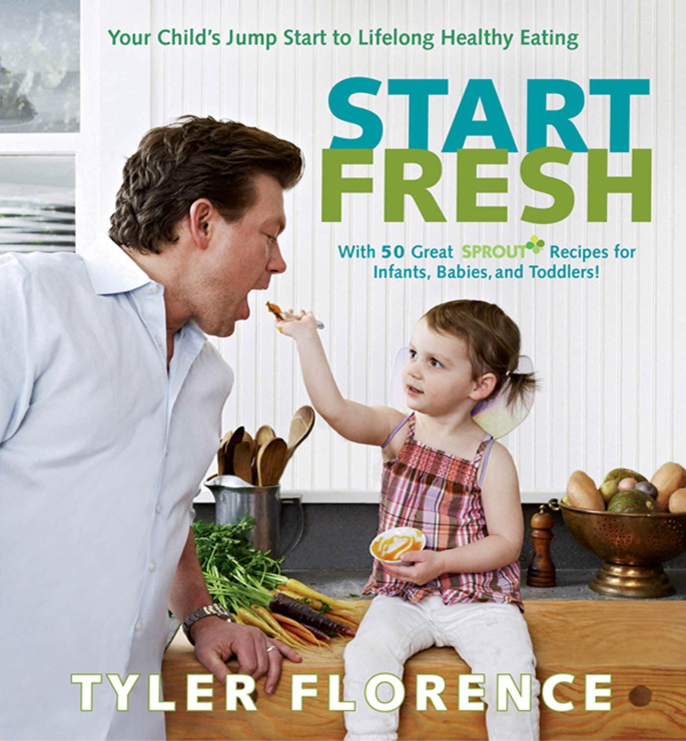 Start Fresh : Your Child's Jump Start to Lifelong Healthy Eating