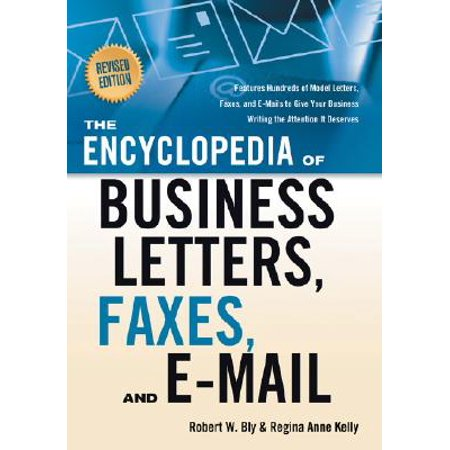 The Encyclopedia of Business Letters, Faxes, and E-Mail, Revised Edition : Features Hundreds of Model Letters, Faxes, and E-Mails to Give Your Business Writing the Attention It Deserves (Feature Writing)