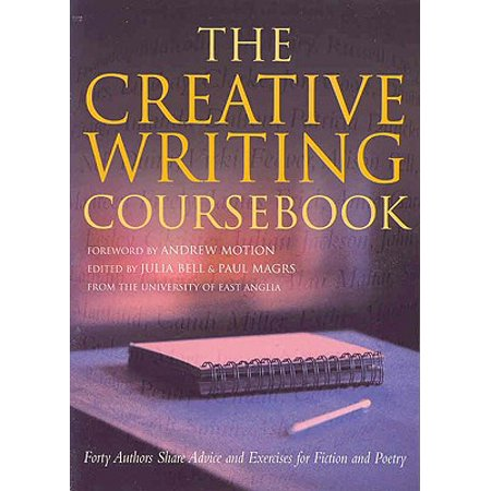 The Creative Writing Coursebook : Forty Authors Share Advice and Exercises for Fiction and