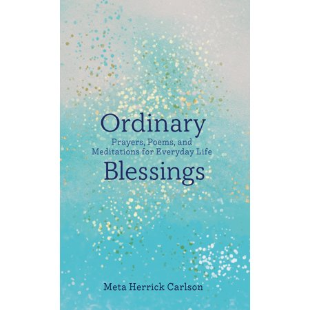 Ordinary Blessings: Prayers, Poems, and Meditations for Everyday Life (Hardcover) ()