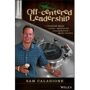 Off-Centered Leadership : The Dogfish Head Guide to Motivation, Collaboration and Smart Growth