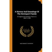 A History And Genealogy Of The Davenport Family : In England And America, From A. D. 1086 To 1850 (Hardcover)