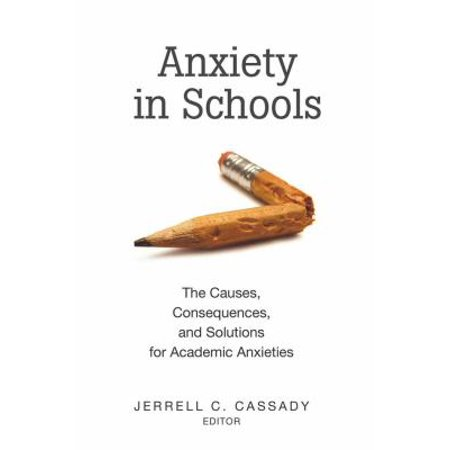 Anxiety In Schools  The Causes  Consequences  And Solutions For Academic Anxieties  Educational Psychology   Paperback