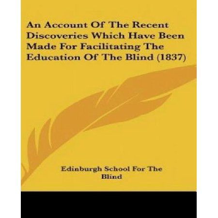 An Account Of The Recent Discoveries Which Have Been Made For Facilitating The Education Of The Blind  1837