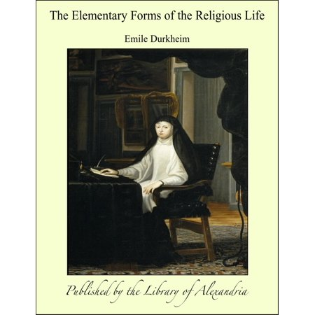 The Elementary Forms of the Religious Life - (Emile Durkheim Elementary Forms Of Religious Life)