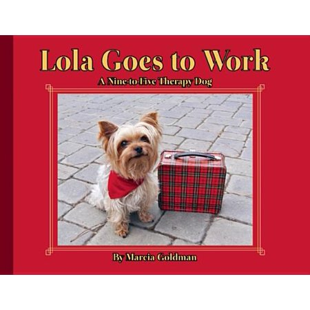 Lola Goes to Work : A Nine-To-Five Therapy Dog