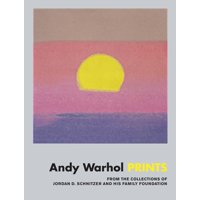 Andy Warhol: Prints: From the Collections of Jordan D. Schnitzer and His Family Foundation (Hardcover)