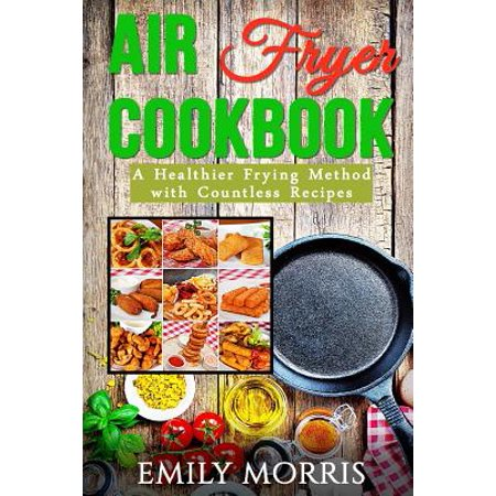 Air Fryer Cookbook : A Healthier Frying Method with Countless Recipes](Jello Shot Recipes With Vodka)