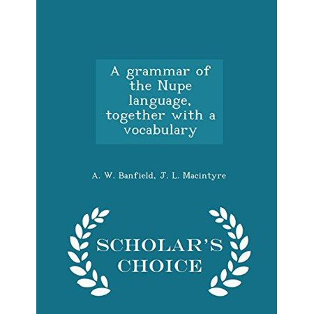 A Grammar Of The Nupe Language  Together With A Vocabulary   Scholars Choice Edition