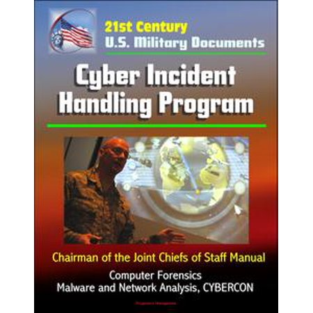 - 21st Century U.S. Military Documents: Cyber Incident Handling Program (Chairman of the Joint Chiefs of Staff Manual) - Computer Forensics, Malware and Network Analysis, CYBERCON - eBook