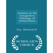 Lectures on the Comparative Pathology of Inflammation - Scholar's Choice Edition