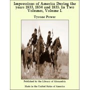 Impressions of America During the years 1833, 1834 and 1835. In Two Volumes, Volume I. - eBook