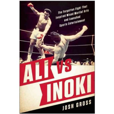 Ali Vs  Inoki  The Forgotten Fight That Inspired Mixed Martial Arts And Launched Sports Entertainment