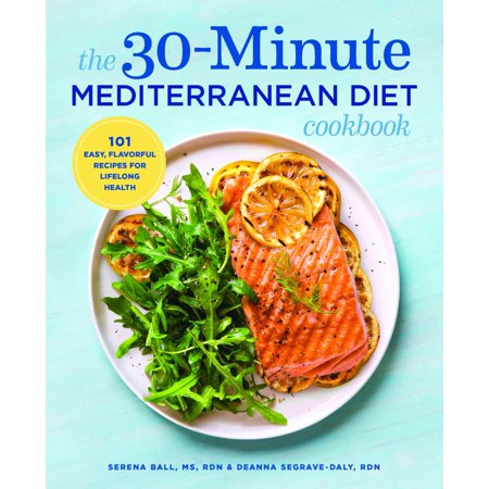 The 30-Minute Mediterranean Diet Cookbook : 101 Easy, Flavorful Recipes for Lifelong (Best Easy Mediterranean Cookbook)