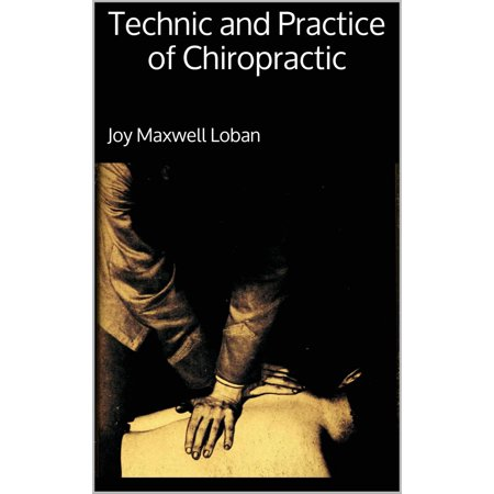 Technic and Practice of Chiropractic - eBook (Chiropractic Education)