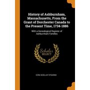 History of Ashburnham, Massachusetts, from the Grant of Dorchester Canada to the Present Time, 1734-1886: With a Genealogical Register of Ashburnham F Paperback