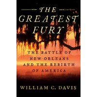 The Greatest Fury : The Battle of New Orleans and the Rebirth of America