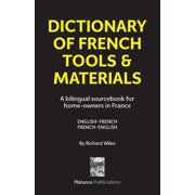 La Source! Bilingual Dictionaries: Dictionary of French Tools & Materials: English-French/French-English: A bilingual sourcebook for home-owners in France (Paperback)