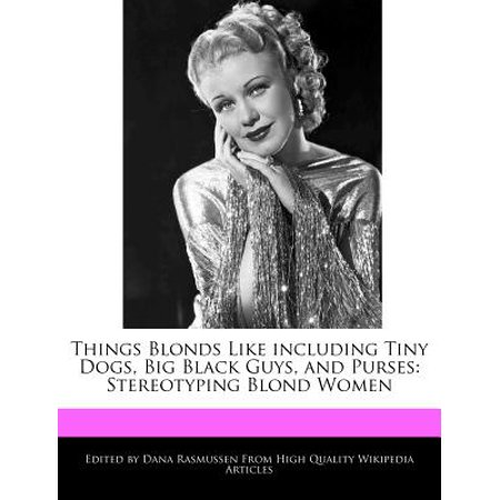 Things Blonds Like Including Tiny Dogs, Big Black Guys, and Purses : Stereotyping Blond Women