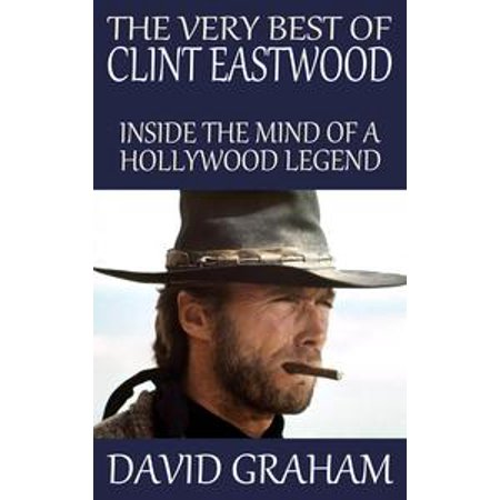 The Very Best of Clint Eastwood: Inside the Mind of a Hollywood Legend - eBook