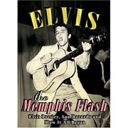Elvis Presley: The Memphis Flash Elvis Presley, Sun Records And How It All Began by